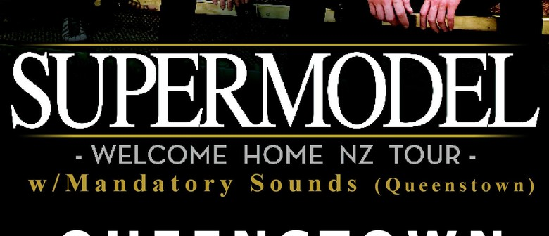Supermodel - Welcome Home NZ Tour with Mandatory Sounds