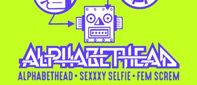Alphabethead, Sexxxy Selfie & Fem Screm
