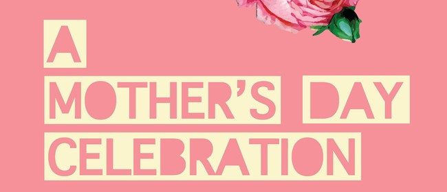 A Mother's Day Celebration: CANCELLED