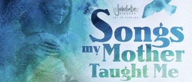 Songs My Mother Taught Me - Jubilate Singers Concert