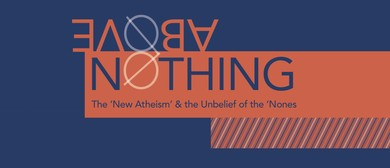 Nothing Above: The New Atheism & The Unbelief of the Nones