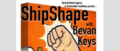 ShipShape with Bevan Keys