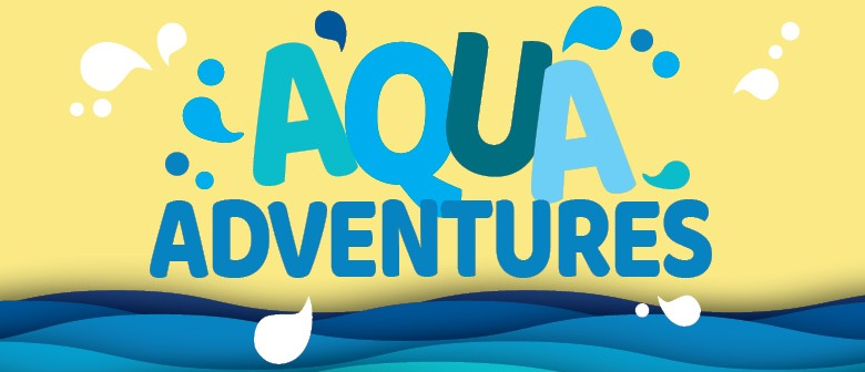 Aqua Adventures - Autumn School Holiday Fun!