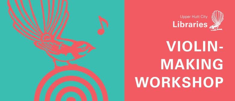 Music Month 2018: Violin-Making Workshop