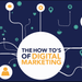 The How To's of Digital Marketing