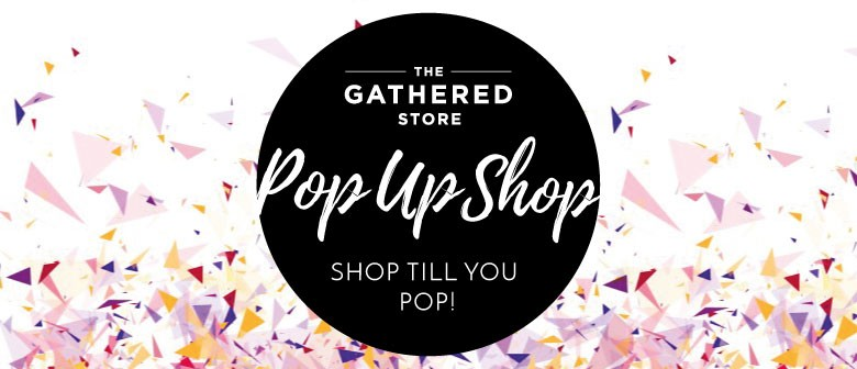 The Gathered Store Pop Up Shop