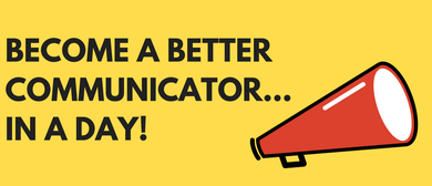 Communication Bootcamp: Be a Better Communicator...In a Day