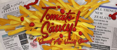 "Tomato Saucy! A ""Sweet As"" Variety Show"