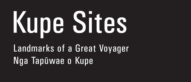 Kupe Sites: Landmarks of a Great Voyager Ngā tapuwae o Kupe