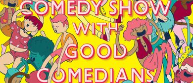 A Comedy Show With Good Comedians In It!