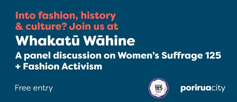 Whakatū Wāhine - Women's Suffrage 125 & Fashion Activism