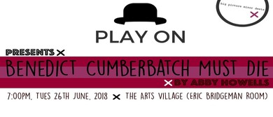Play On: Benedict Cumberbatch Must Die by Abby Howells