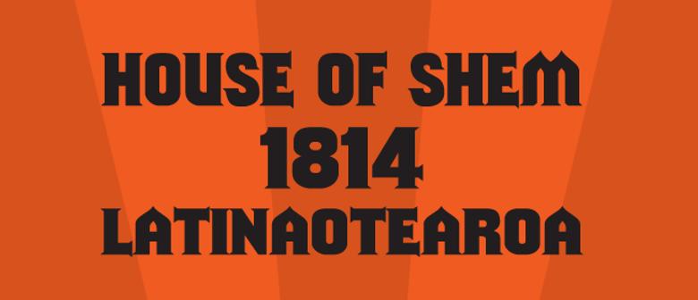 House Of Shem, 1814 and Latinaotearoa