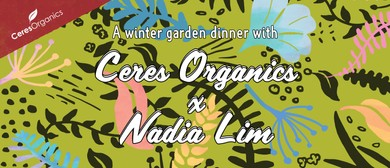 Ceres Organics x Nadia Lim, A Winter Garden Dinner