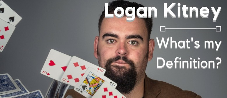 Logan Kitney: What's My Definition?: CANCELLED