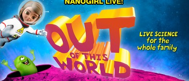 Out of This World – Nanogirl Live On Stage