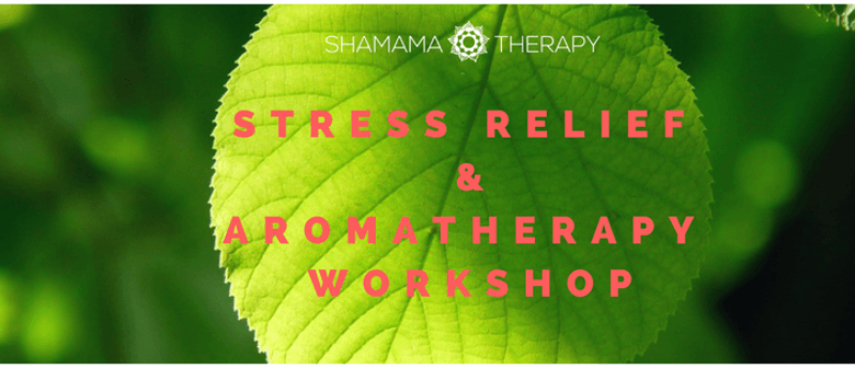 Stress Relief & Aromatherapy Workshop