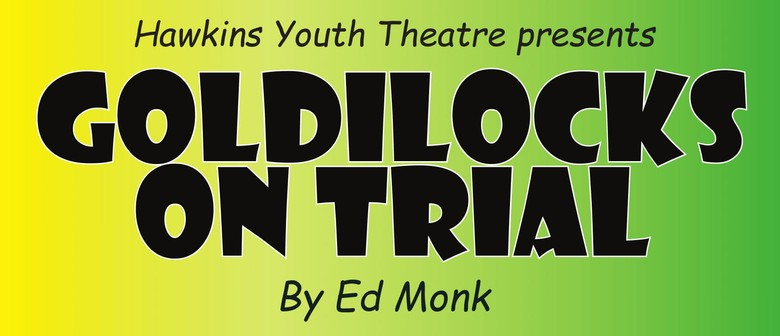 Hawkins Youth Theatre Company Presents Goldilocks on Trial