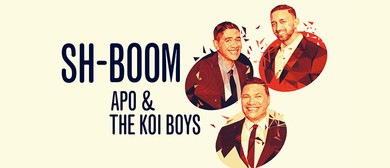 Sh-Boom! APO & The Koi Boys