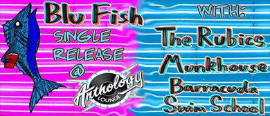 Blu Fish Single Release Party - Munkhouse, The Rubics & BSS