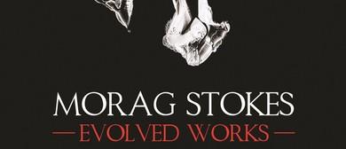 Morag Stokes - Evolved Works