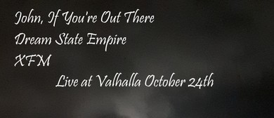 John, If You're Out There, Dream State Empire & XFM Live