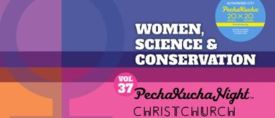 PechaKucha Night ChCh 37 - Women, Science and Conservation