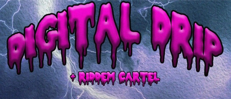 Digital Drip + Riddim Cartel & Guests