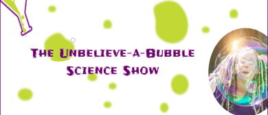 The Unbelieve-a-Bubble Science Show