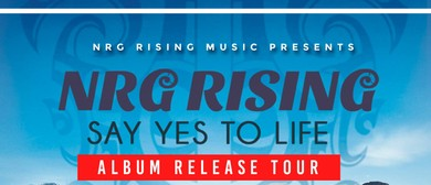 NRG Rising Say Yes To Life Album Release Party