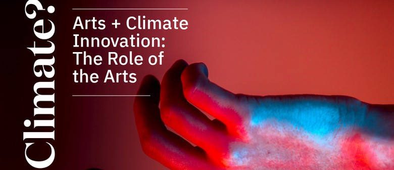 Arts + Climate Innovation: The Role of the Arts