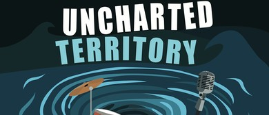Uncharted Territory - Musical Comedy Variety Show