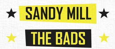 Sandy Mill + The Bads & Steve Tofa