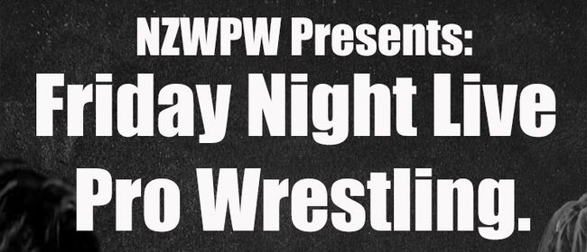 NZWPW presents Friday Night Live Pro Wrestling: CANCELLED