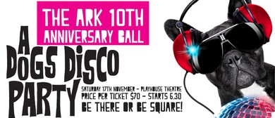 The Ark 10th Anniversary Ball: A Dogs Disco Party