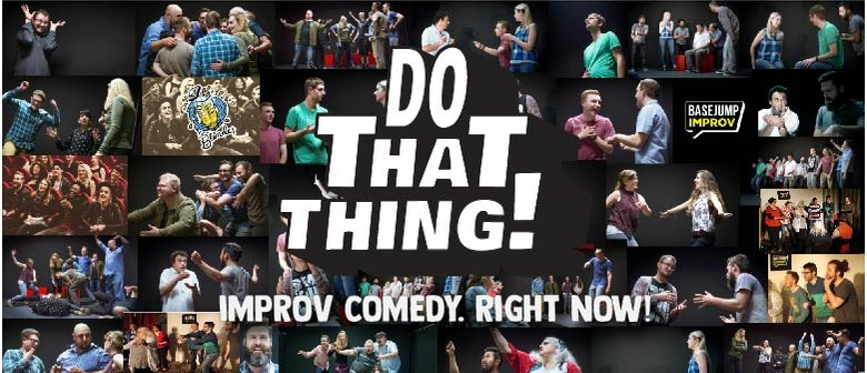 Do That Thing! Improv Comedy, Right Now.