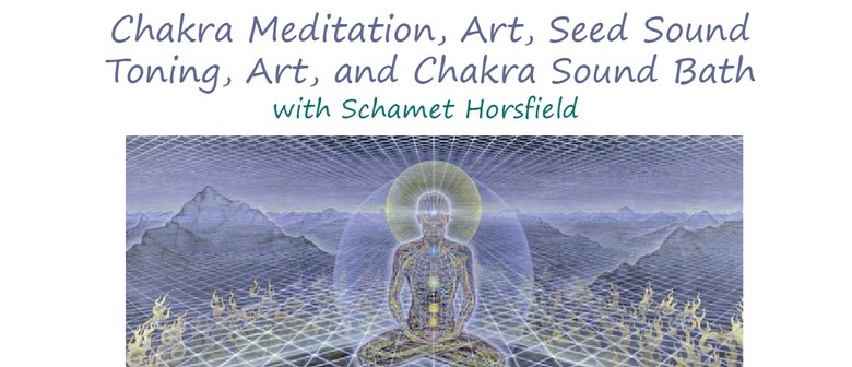 Chakra Meditation, Art, Seed Sound Toning and Soundbath
