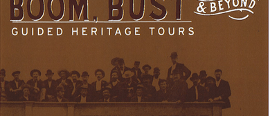 Boom, Bust & Beyond Guided Heritage Tours