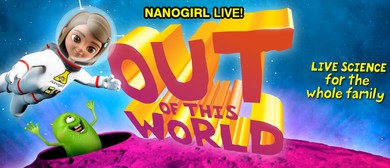 Nanogirl Live! - Out of This World