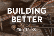 Image for event: Building Better - Series of Tiny Talks