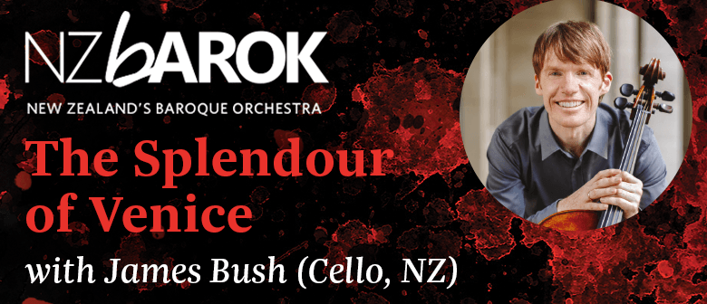 NZ Barok with James Bush (Cello) – The Splendour of Venice