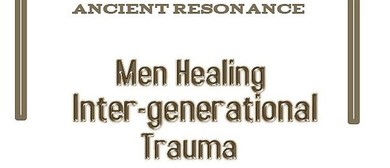 Men Healing Inter-Generational Trauma