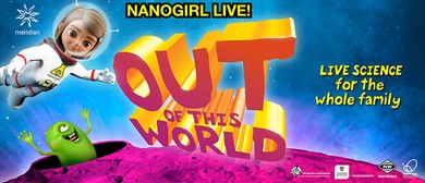Nanogirl Live! Out of this World!