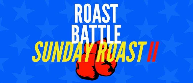 Roast Battle: Sunday Roast II