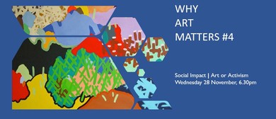 Why Art Matters #4 - Social Impact - Art or Activism