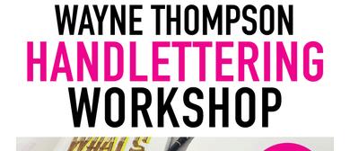 Wayne Thompson Hand Lettering Workshop: CANCELLED
