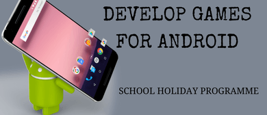 Develop Games for Android - School Holiday Programme