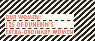 Our Women: 125 Of Dunedin's Extra-ordinary Women