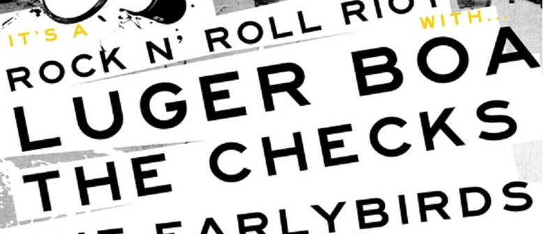 Luger Boa, The Checks & The Earlybirds - Rock n' Roll Riot