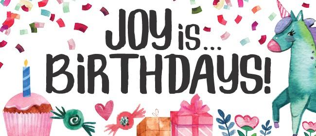 Joy is... Birthdays!